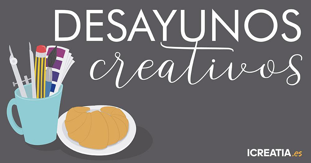 ¡Ya llegan los Desayunos Creativos a Icreatia!